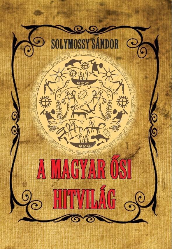 SOLYMOSSY SÁNDOR - A MAGYAR ŐSI HITVILÁG