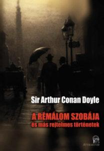 CONAN DOYLE, SIR ARTHUR - A RÉMÁLOM SZOBÁJA - ÉS MÁS REJTELMES TÖRTÉNETEK