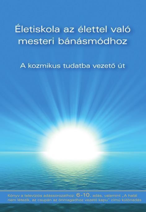 ÉLETISKOLA AZ ÉLETTEL VALÓ MESTERI BÁNÁSMÓDHOZ 6-10.
