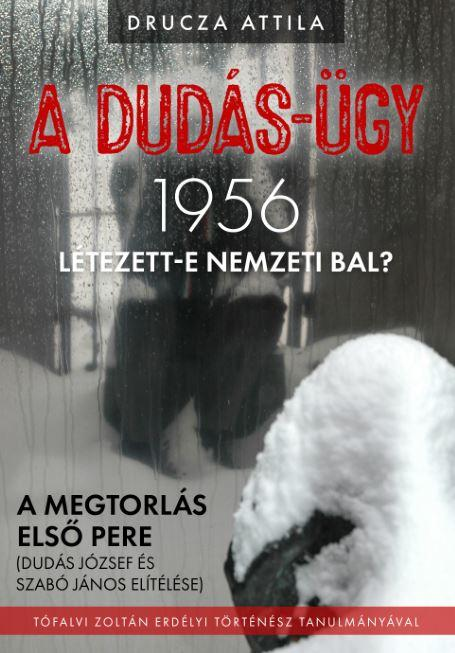 DRUCZA ATTILA - A DUDÁS-ÜGY - 1956 LÉTEZETT-E A NEMZETI BAL?