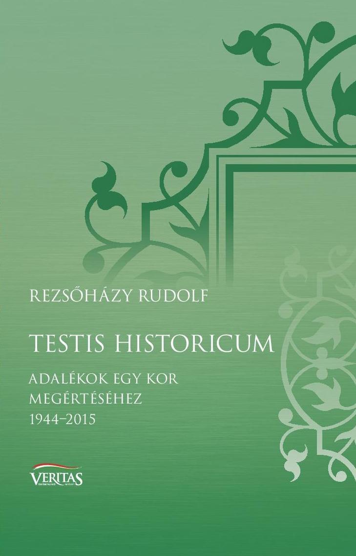 TESTIS HISTORICUM - ADALÉKOK EGY KOR MEGÉRTÉSÉHEZ 1944-2015