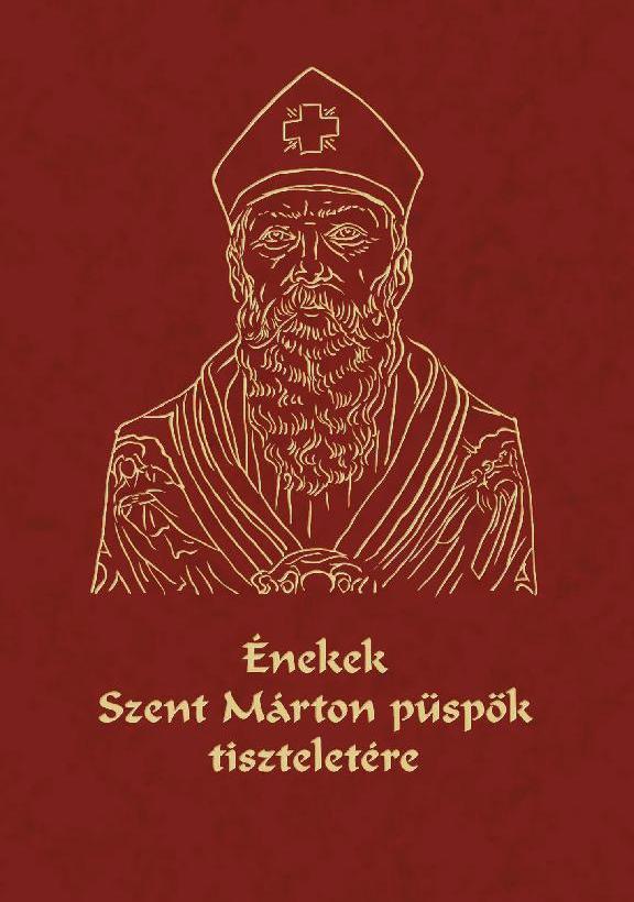 ÉNEKEK SZENT MÁRTON PÜSPÖK TISZTELETÉRE - CD-VEL! - ÜKH 2017