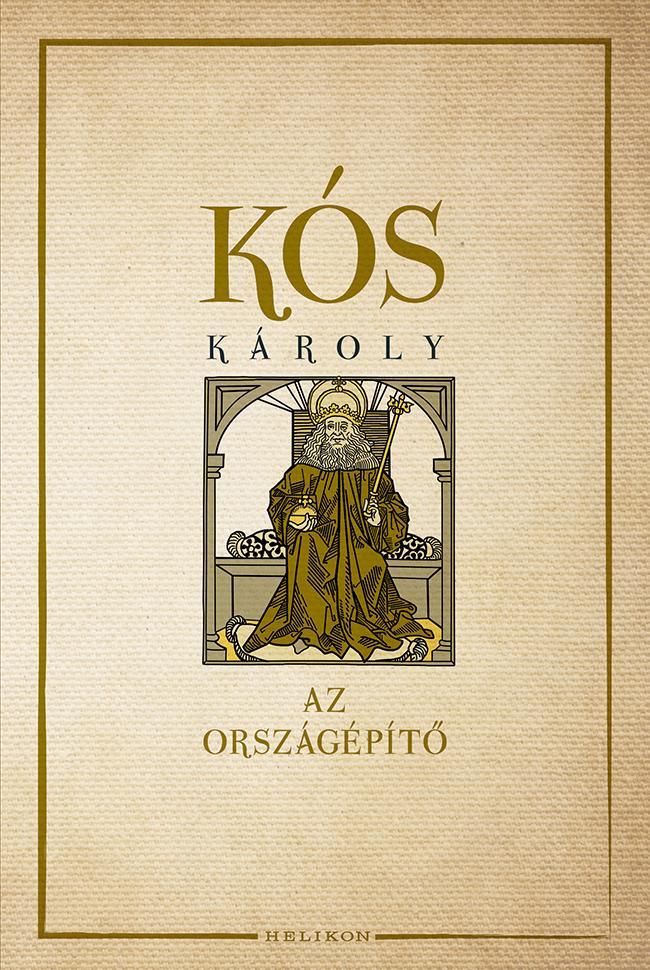 KÓS KÁROLY - AZ ORSZÁGÉPÍTŐ - ÜKH 2017