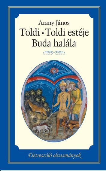 TOLDI - TOLDI ESTÉJE - BUDA HALÁLA - ÉLETRESZÓLÓ OLVASMÁNYOK