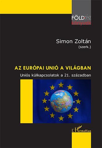 AZ EURÓPAI UNIÓ A VILÁGBAN – UNIÓS KÜLKAPCSOLATOK A 21. SZÁZADBAN