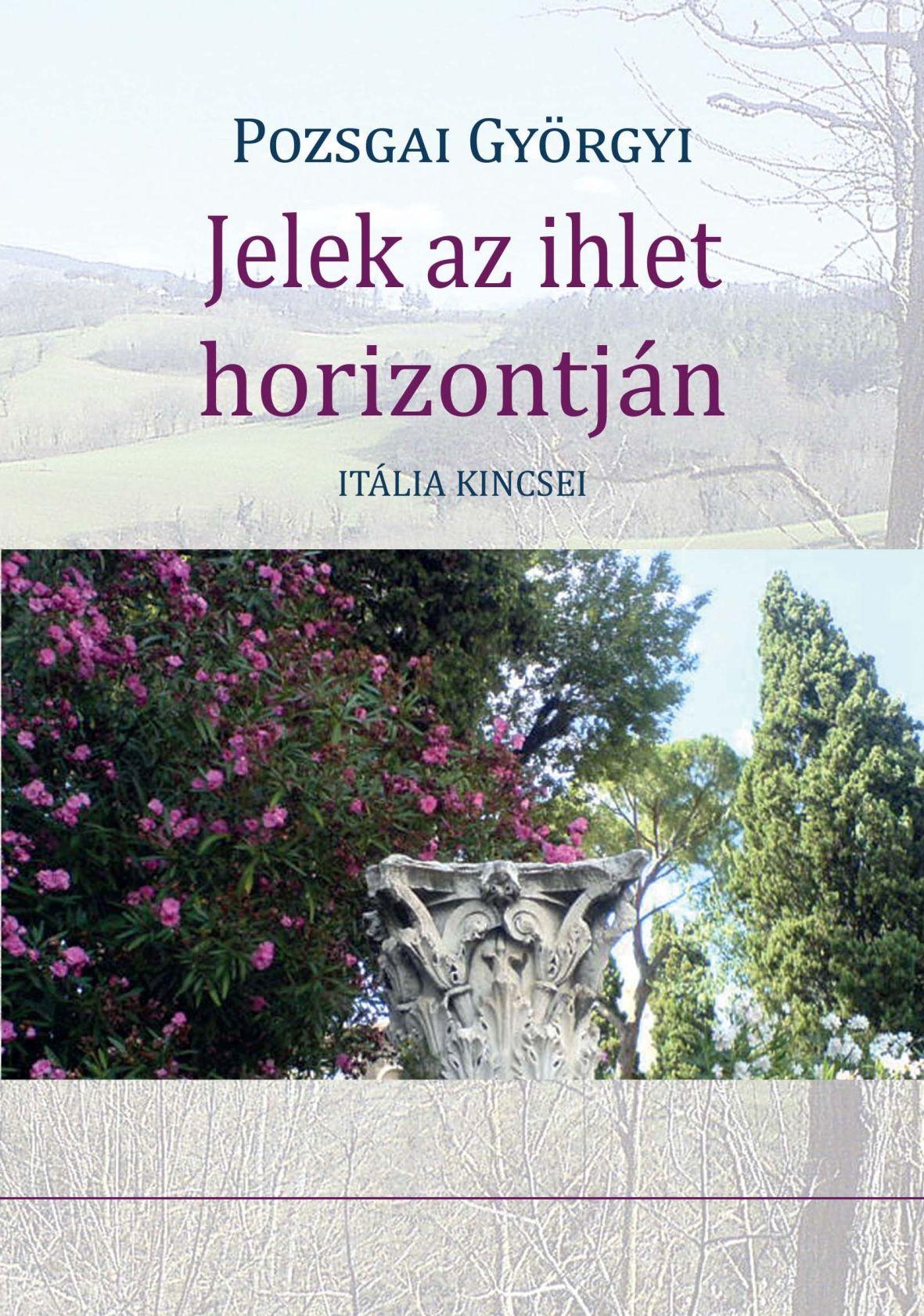 POZSGAI GYÖRGYI - JELEK AZ IHLET HORIZONTJÁN - ITÁLIA KINCSEI