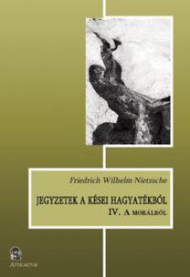 JEGYZETEK A KÉSEI HAGYATÉKBÓL IV. - A MORÁLRÓL