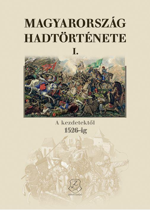HERMANN RÓBERT - MAGYARORSZÁG HADTÖRTÉNETE I. - A KEZDETEKTŐL 1526-IG