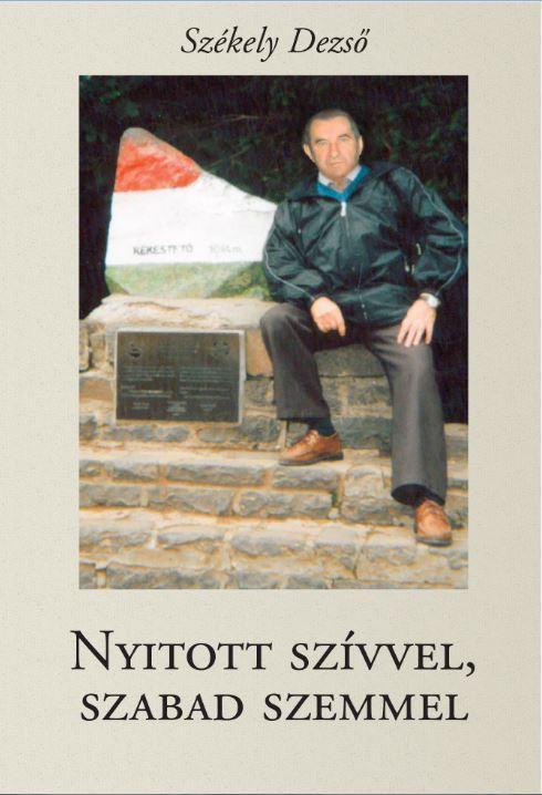 SZÉKELY DEZSŐ - NYITOTT SZIVVEL, SZABAD SZEMMEL (ÚJ VERSEK) - ÜKH 2017