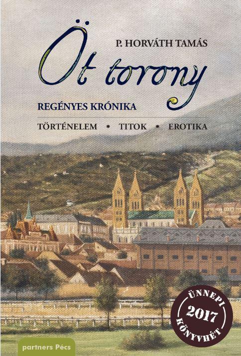 P. HORVÁTH TAMÁS - ÖT TORONY - REGÉNYES KRÓNIKA