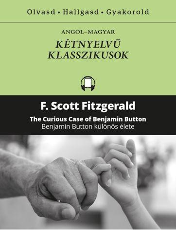 FITZGERALD, F. SCOTT - BENJAMIN BUTTON KÜLÖNÖS ÉLETE - KÉTNYELVŰ KLASSZIKUSOK