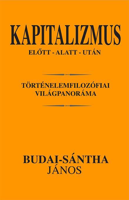 BUDAI-SÁNTHA JÁNOS - KAPITALIZMUS ELŐTT-ALATT- UTÁN