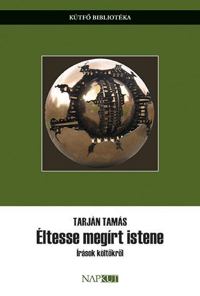 TARJÁN TAMÁS - ÉLTESSE MEGÍRT ISTENE - ÍRÁSOK KÖLTŐKRŐL
