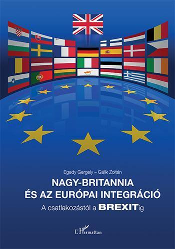 EGEDY GERGELY–GÁLIK ZOLTÁN - NAGY-BRITANNIA ÉS AZ EURÓPAI INTEGRÁCIÓ - A CSATLAKOZÁSTÓL A BREXITIG