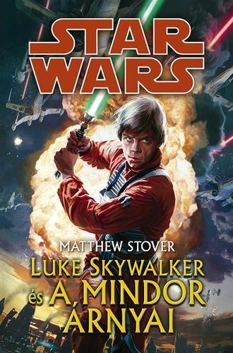 STOVER, MATTHEW - STAR WARS - LUKE SKYWALKER ÉS A MINDOR ÁRNYAI