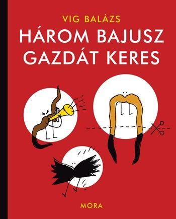 HÁROM BAJUSZ GAZDÁT KERES (2. FELÚJÍTOTT KIADÁS)