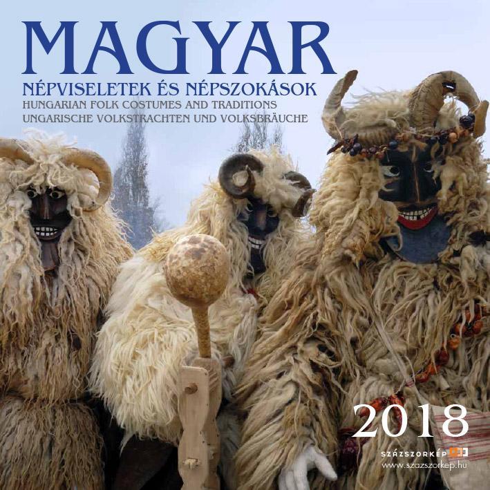 MAGYAR NÉPVISELETEK ÉS NÉPSZOKÁSOK - NAPTÁR 2018 (22X22CM)