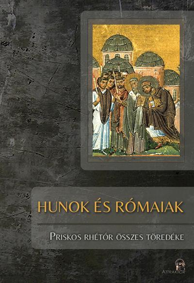 Hunok és rómaiak - Priskos Rhétór összes töredéke