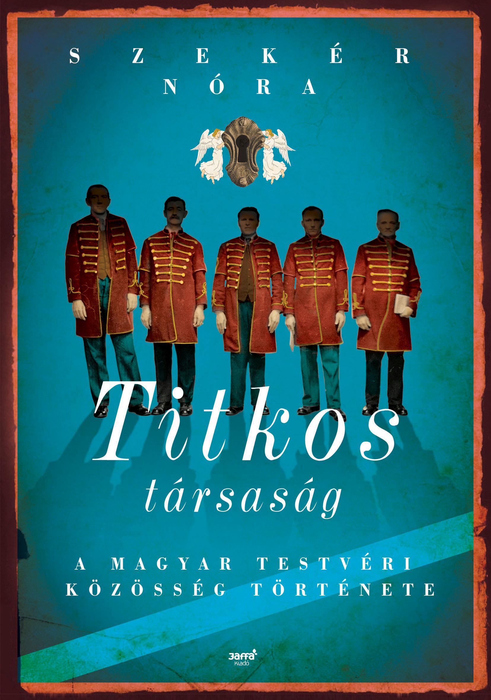 TITKOS TÁRSASÁG - A MAGYAR TESTVÉRI KÖZÖSSÉG TÖRTÉNETE