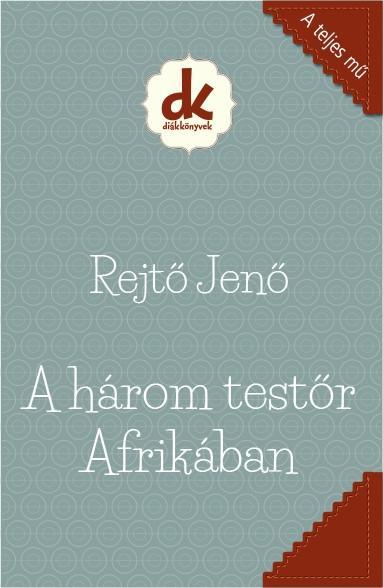 A HÁROM TESTŐR AFRIKÁBAN - DIÁKKÖNYVEK (A TELJES MŰ)