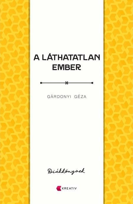 GÁRDONYI GÉZA - A LÁTHATATLAN EMBER - DIÁKKÖNYVEK (A TELJES MŰ)