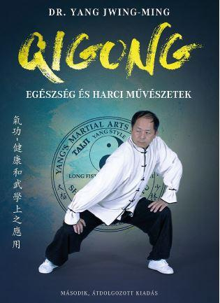 JWING-MING, YANG DR. - QIGONG - EGÉSZSÉG ÉS HARCI MŰVÉSZETEK (2. ÁTDOLG. KIAD.)