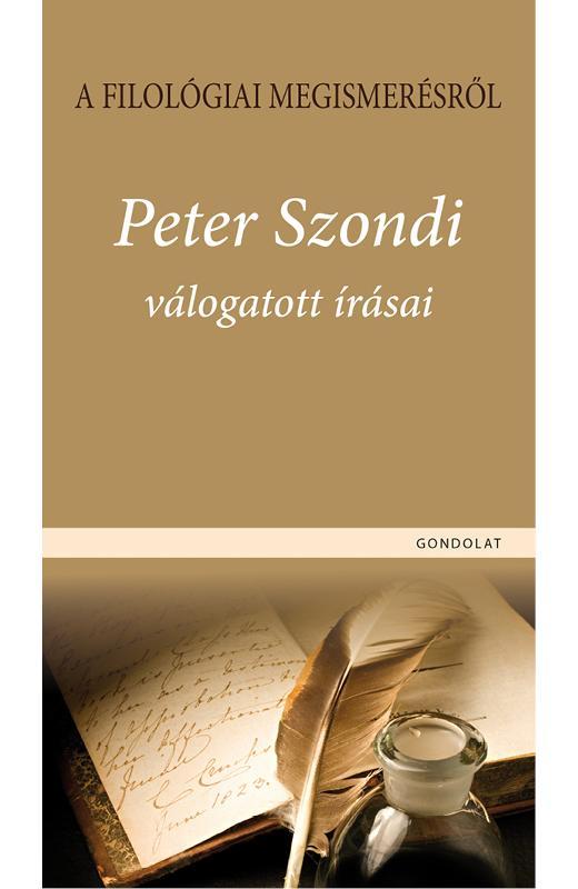 - - A FILOLÓGIAI MEGISMERÉSRŐL - PETER SZONDI VÁLOGATOTT ÍRÁSAI