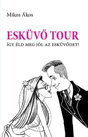 MIKOS ÁKOS - ESKÜVŐ TOUR - ÍGY ÉLD MEG JÓL AZ ESKÜVŐDET!