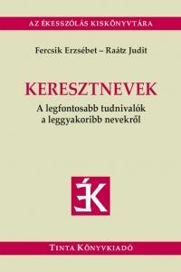 KERESZTNEVEK - A LEGFONTOSABB TUDNIVALÓK A LEGGYAKORIBB NEVEKRŐL