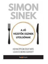SINEK, SIMON - A JÓ VEZETŐK ESZNEK UTOLSÓNAK