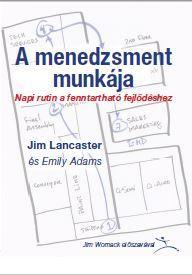 LANCASTER, JIM - ADAMS, EMILY - A MENEDZSMENT MUNKÁJA - NAPI RUTIN A FENNTARTHATÓ FEJLŐDÉSHEZ