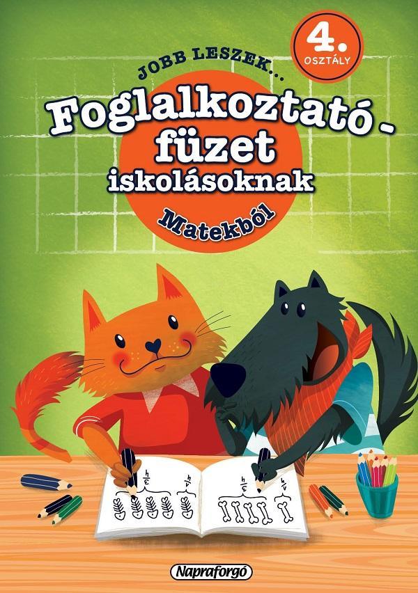 JOBB LESZEK... MATEKBÓL 4. OSZT.  - FOGLALKOZTATÓ FÜZET ISKOLÁSOKNAK