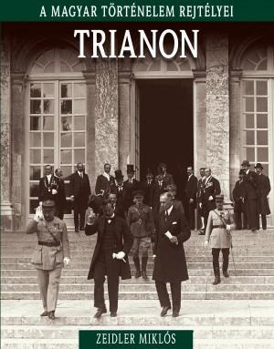 TRIANON - A MAGYAR TÖRTÉNELEM REJTÉLYEI