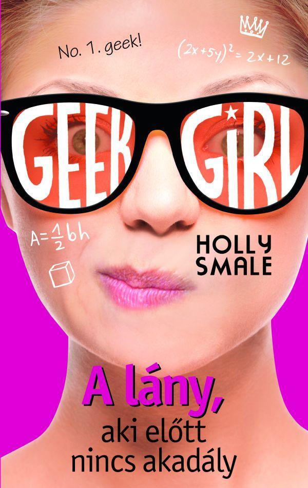GEEK GIRL 5. - A LÁNY, AKI ELÕTT NINCS AKADÁLY