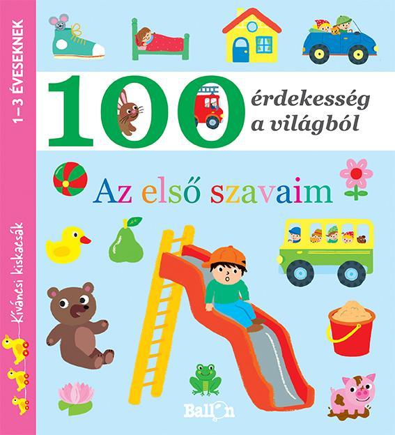 - - AZ ELSŐ SZAVAIM - 100 ÉRDEKESSÉG A VILÁGBÓL (KÍVÁNCSI KISKACSÁK)