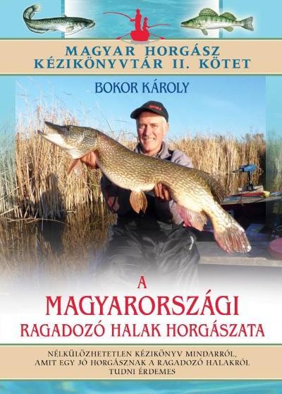 BOKOR KÁROLY - A MAGYARORSZÁGI RAGADOZÓ HALAK HORGÁSZATA - MAGYAR HORGÁSZ KÉZIKÖNYVTÁR II.