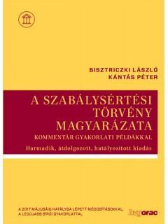 BISZTRICZKI LÁSZLÓ- KÁNTÁS PÉTER - A SZABÁLYSÉRTÉSI TÖRVÉNY MAGYARÁZATA - 3. ÁTDOLG. KIADÁS