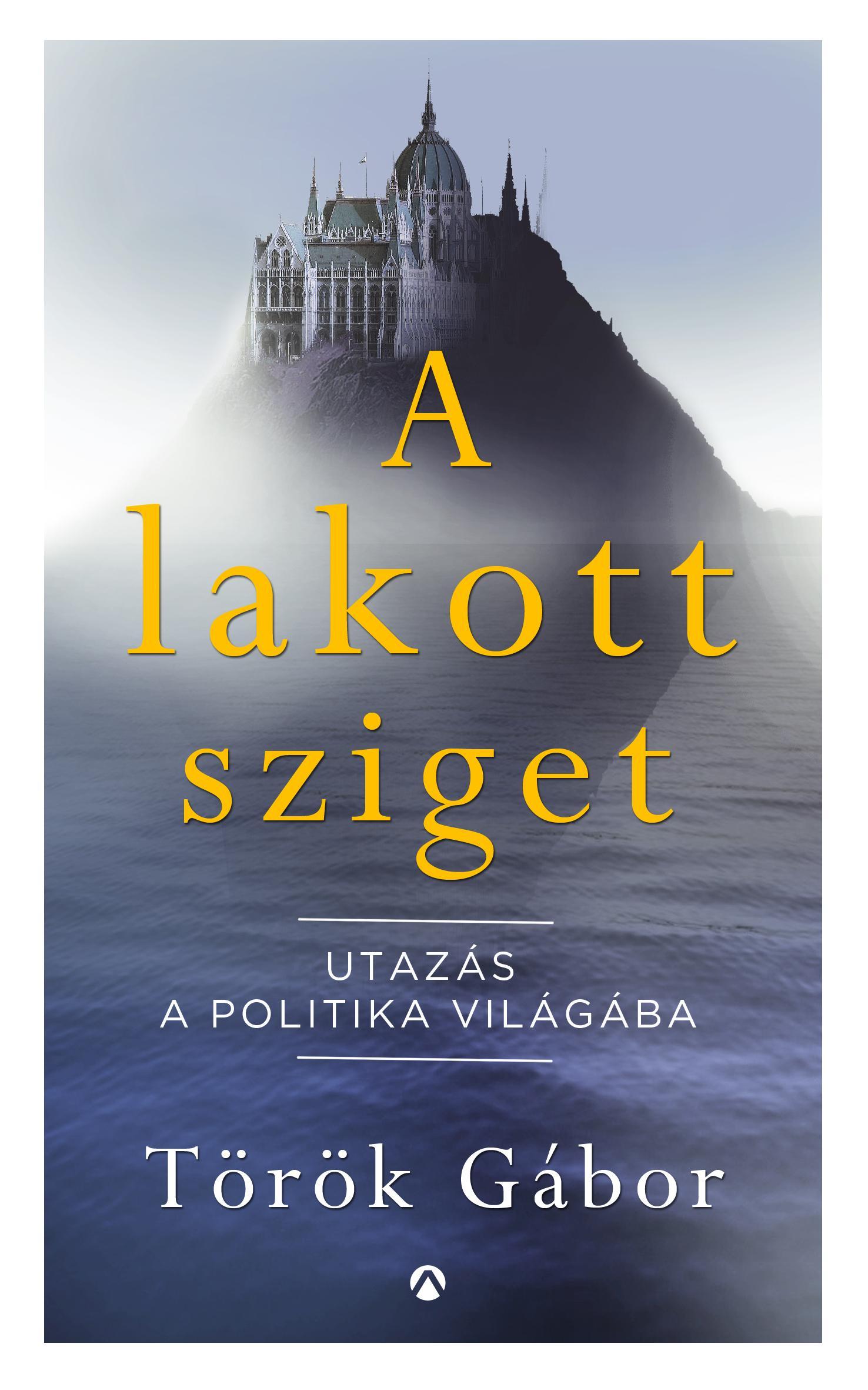 A LAKOTT SZIGET - UTAZÁS A POLITIKA VILÁGÁBA