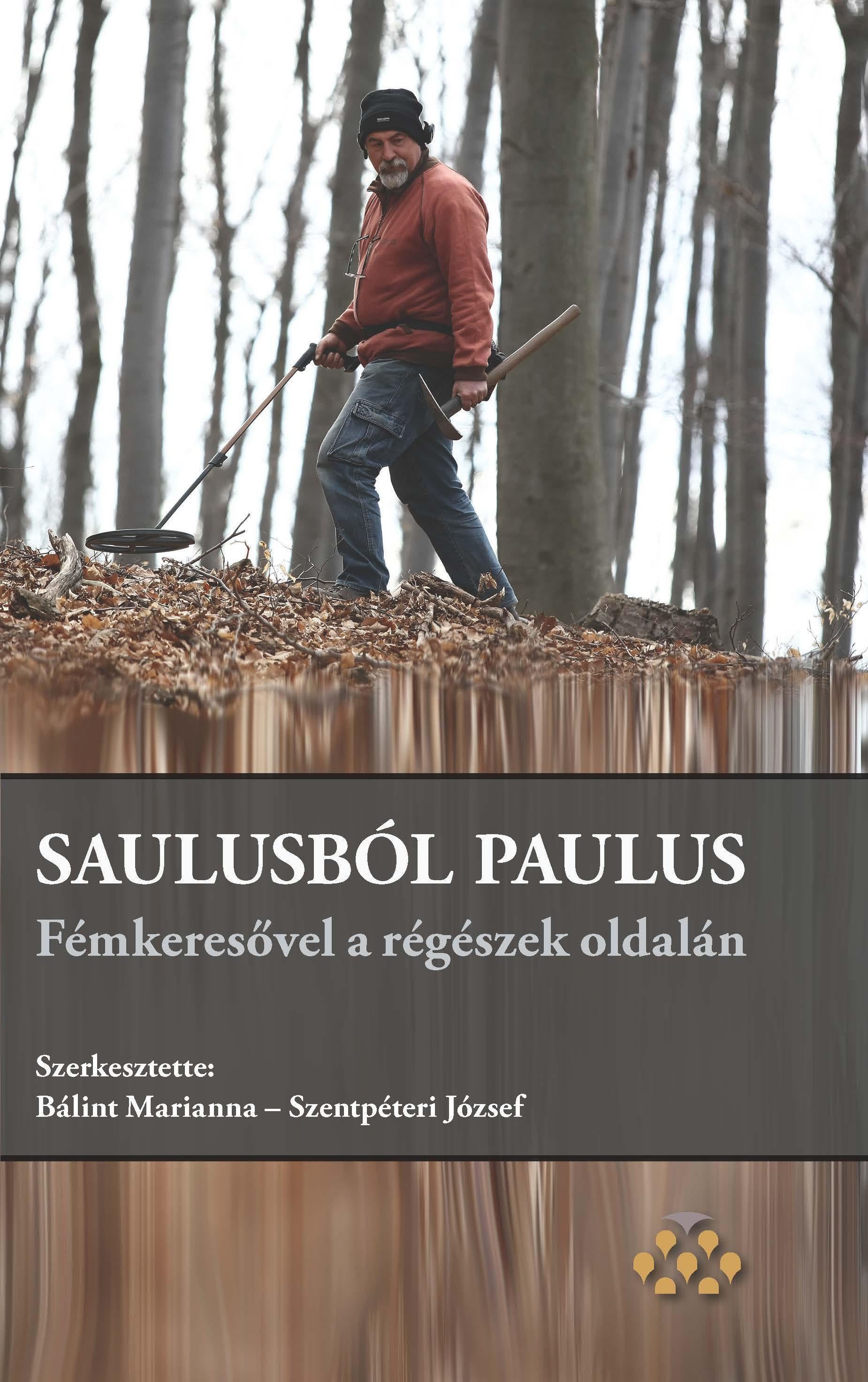 - - SAULUSBÓL PAULUS – FÉMKERESŐVEL A RÉGÉSZEK OLDALÁN