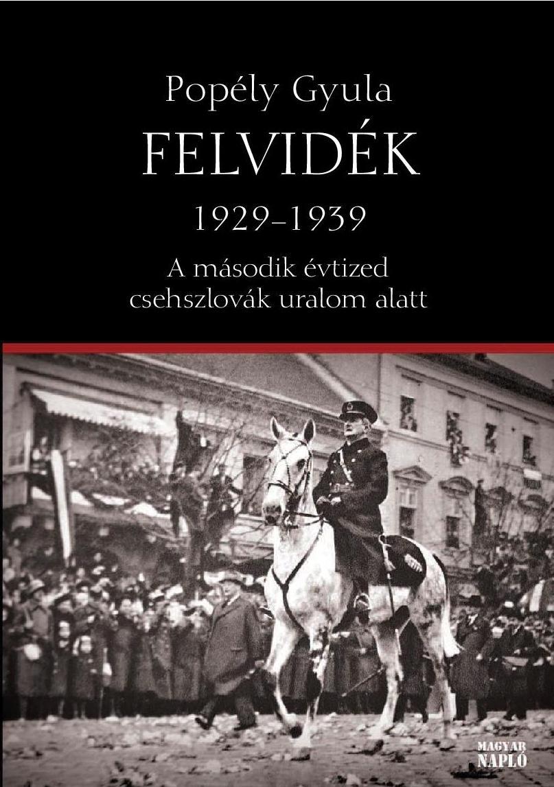 POPÉLY GYULA - FELVIDÉK 1929-1939 - A MÁSODIK ÉVTIZED CSEHSZLOVÁK URALOM ALATT