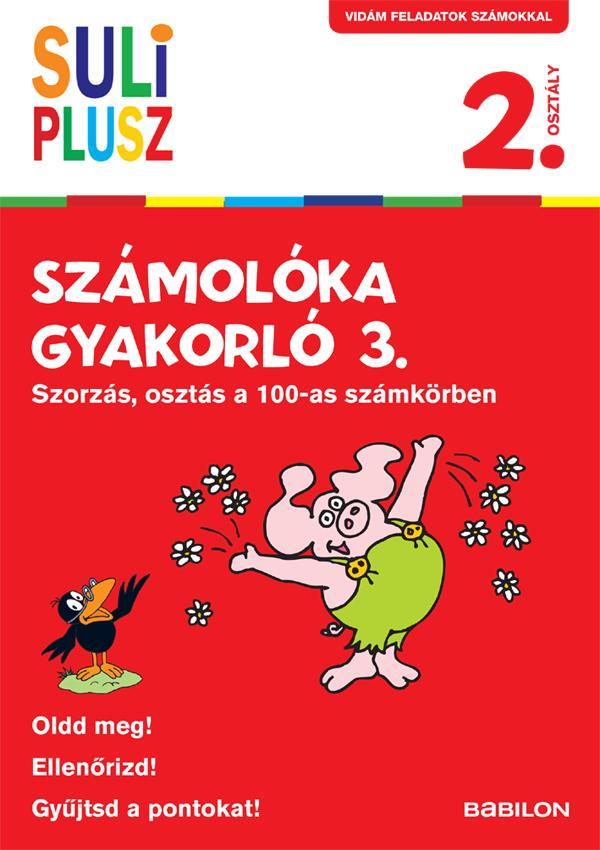 SULI PLUSZ SZÁMOLÓKA GYAKORLÓ 3. - SZORZÁS, OSZTÁS A 100-AS SZÁMKÖRBEN
