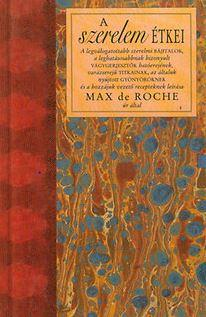 DE ROCHE, MAX - A SZERELEM ÉTKEI