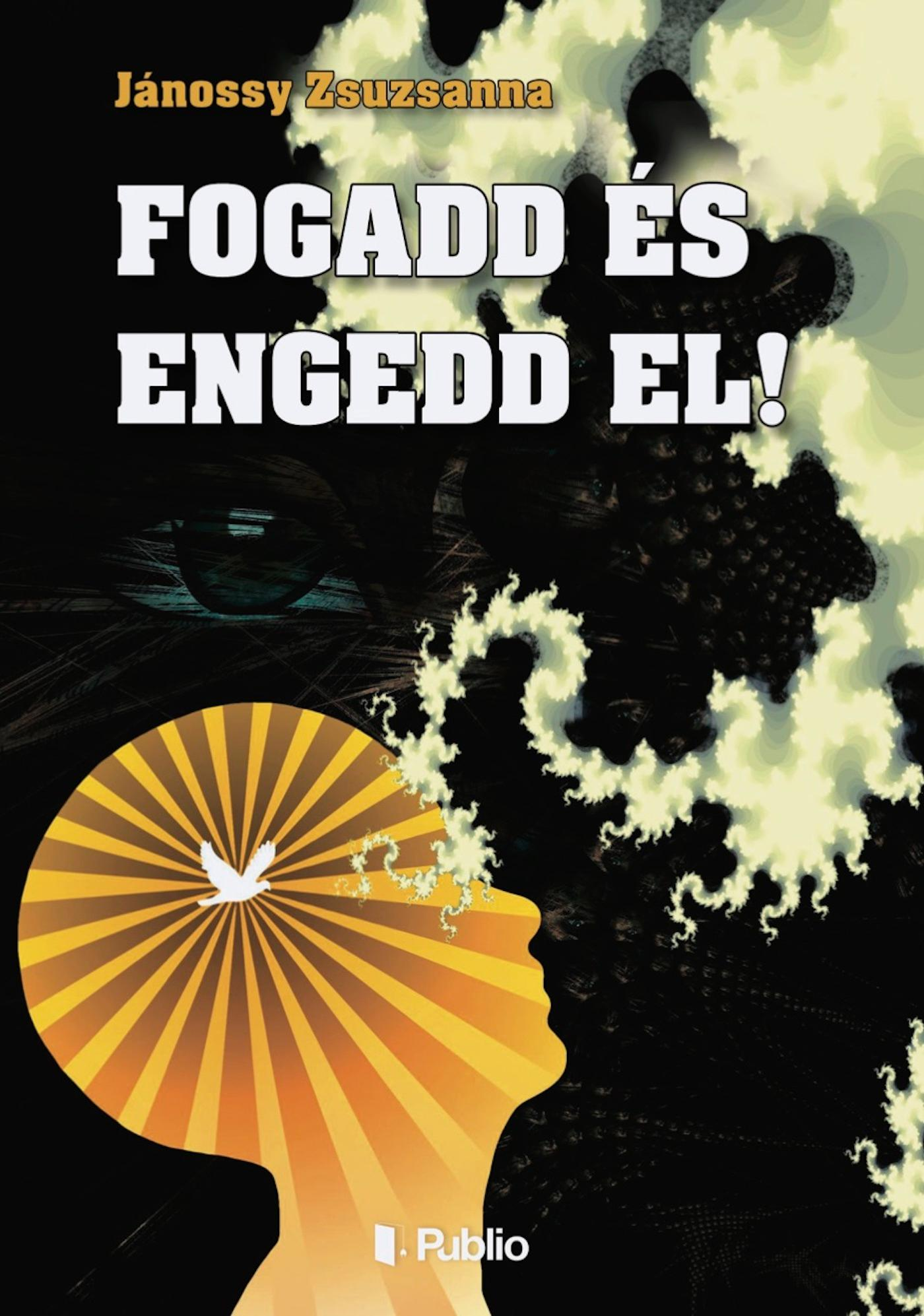 FOGADD ÉS ENGEDD EL!