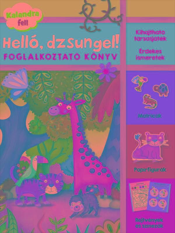 HELLÓ, DZSUNGEL! - FOGLALKOZTATÓ KÖNYV (KALANDRA FEL!)