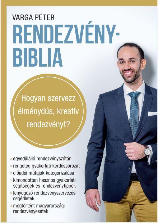 RENDEZVÉNYBIBLIA - HOGYAN SZERVEZZ ÉLMÉNYDÚS, KREATÍV RENDEZVÉNYT?