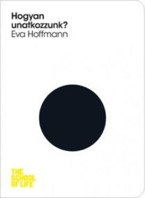 HOGYAN UNATKOZZUNK? - THE SCHOOL OF LIFE