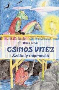 KRIZA JÁNOS - CSINOS VITÉZ - SZÉKELY NÉPMESÉK
