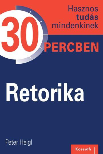RETORIKA - HASZNOS TUDÁS MINDENKINEK 30 PERCBEN