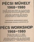 PÉCSI MŰHELY - PÁRHUZAMOS AVANTGÁRD 1968-1980