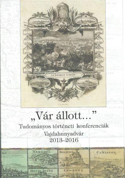 VÁR ÁLLOTT... - TUDOMÁNYOS TÖRTÉNETI REFERENCIÁK - VAJDAHUNYADVÁR 2013-2016